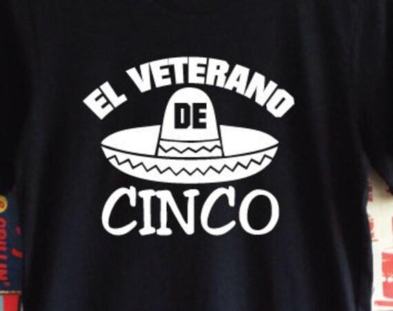 El Veterano De Cinco Shirt. Cinco De Mayo Shirt. Fiesta Shirt. Drinking Shirt. Mexican Shirt. Party Shirt.