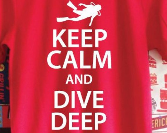 Keep Calm And Dive Deep T-Shirt. Unisex Diving Shirt. Scuba Shirt. Deep Sea Diver Shirt. Go Diving Shirt. Gift for Divers. Scuba Gift.