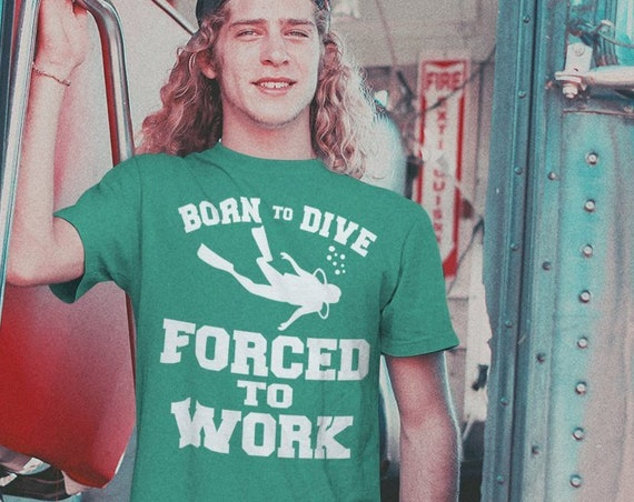 Born To Dive Forced To Work T-Shirt. Funny Diving Shirt. Shirt For Divers. Scuba Shirt. Scuba Gift.