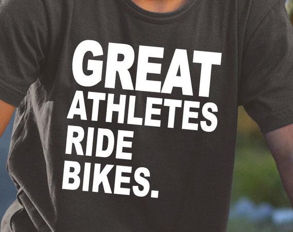 Great Athletes Ride Bikes, Biker Shirt, Bike Shirt, Bicycle Gift, Cycling Shirt, Biking Shirt, Mountain Bike, BMX Gift, Trail Rider.