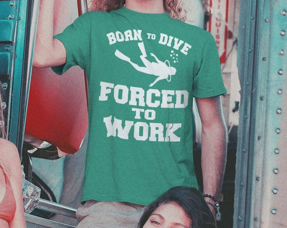 Born To Dive Forced To Work Diving T-Shirt.