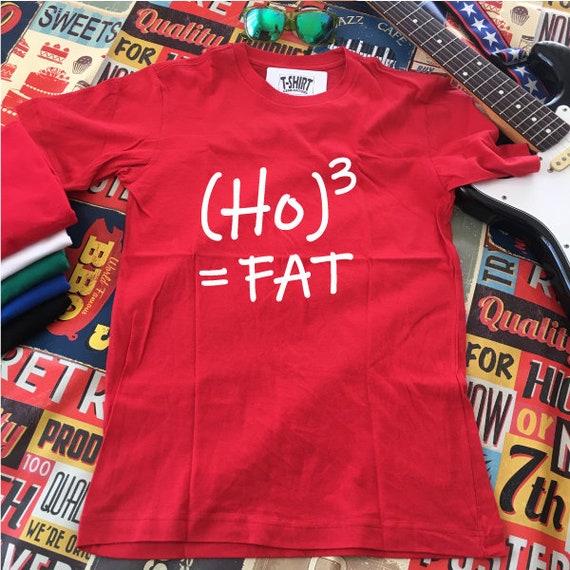 Ho Ho Ho Christmas T-Shirt. Ho Ho Ho = FAT