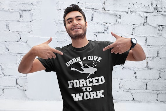 Born To Dive Forced To Work Open Water MENS T-SHIRT tee birthday gift diving