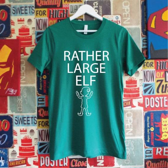 Rather Large Elf Shirt. Christmas Shirt