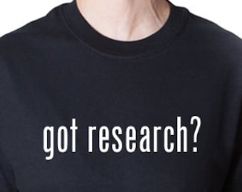 Got Research? T-shirt Science Scientist Tee Shirt
