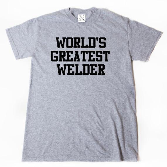World S Greatest Welder T Shirt Funny Hilarious Welding Etsy
