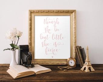 Nursery wall art, Though she be but little she is fierce, Wall Art Print, Nursery Decor, Calligraphy Quote, Pink Nursery