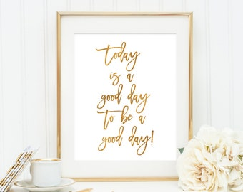 Today Is A Good Day to Be A Good Day Gold Quote Wall Print Teen Room Decor Dorm Decor Modern Wall Art Typography Print