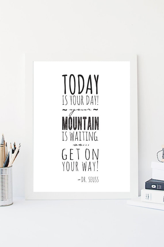 Dr Seuss Quote Wall Art Today Is Your Day Your Mountain Is Etsy