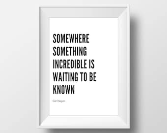 Some Where Something Incredible Is Waiting To Be Known - Carl Sagan Quote - Typography Digital Print - Motivational Poster - Gift Idea