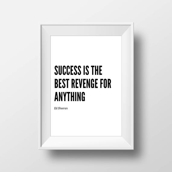 Success Is The Best Revenge For Anything Ed Sheeran Quote Etsy