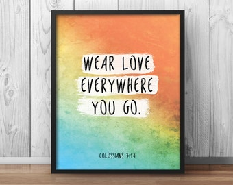 """Bible Verse Quotes Colossians 3:14 """"Wear love everywhere you go"""" Christian Artwork Scripture quote text bible quote watercolor - 104"""