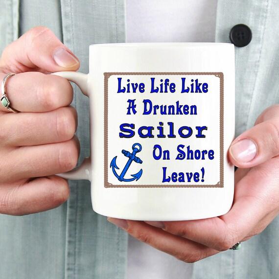 Live Life Like A Sailor On Shore Leave Coffee Mug-Novelty | Etsy