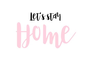 Let's Stay Home Digital Print
