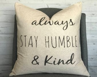 Always Stay Humble and Kind | Rustic Pillow Cover | Farmhouse Pillow Cover | Decorative Pillow Sham | Choose your size | Made To Order