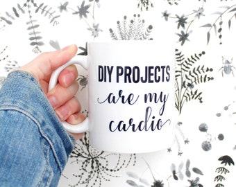 Funny mug, DIY projects are my cardio, best friend gift, birthday present, gag, mug for funny friend, coffee cup, bestie gift, designer