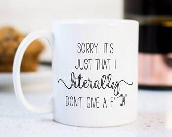 Funny profanity mug, birthday present, rude mug for funny friend, literally don't give a f*ck, Sorry, Canadian apology mug, sorry not sorry