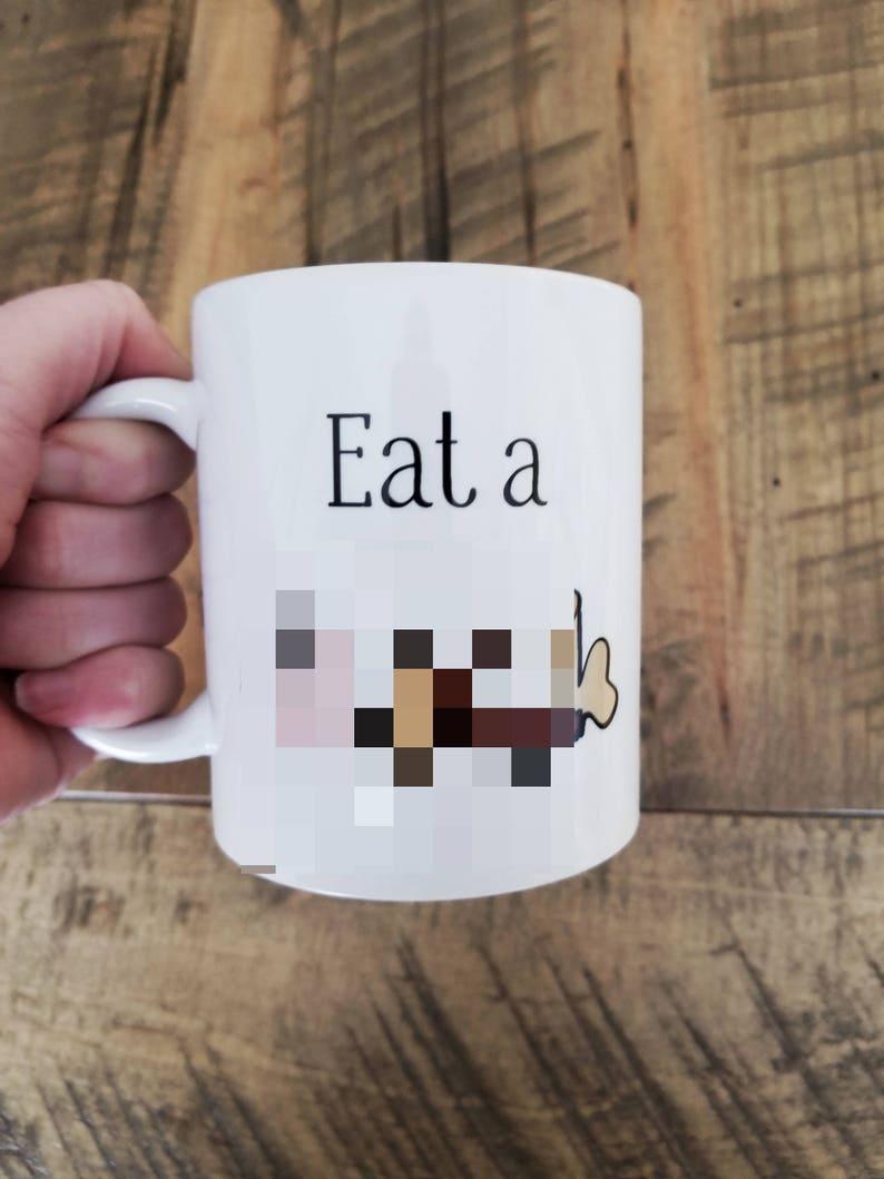 Funny Mug Eat A Dick Best Friend Gift Birthday Present Gag Dirty Jokes For