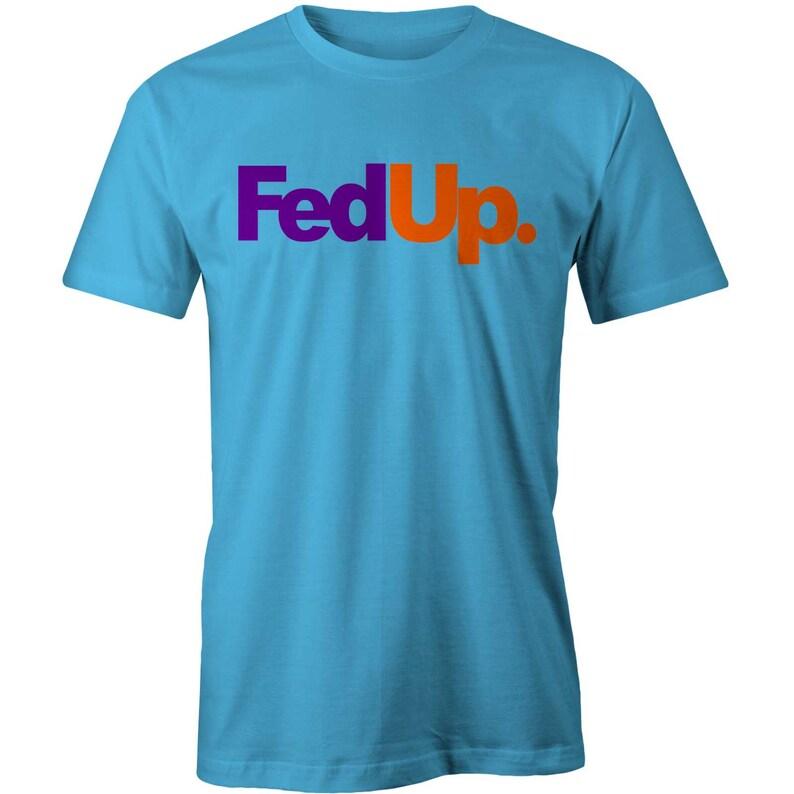 88ffb6108 FEDUP T-shirt Funny Fedex Parody Mood Slogan Tee | Etsy