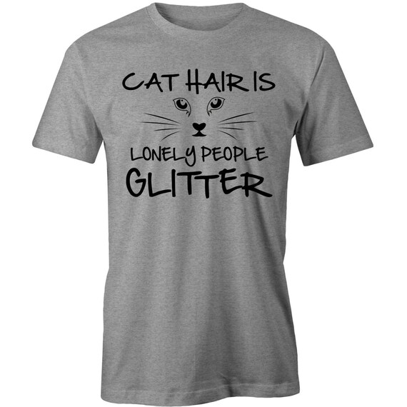 Cat Hair Lonely People Glitter T Shirt Funny Lady Feline