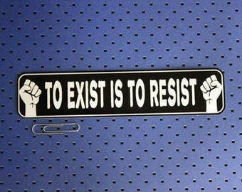 To Exist Is To Resist Bumper Sticker