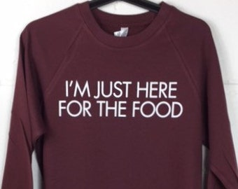 I'm Just Here For The Food Burgundy Sweatshirt // Thanksgiving Shirt // Funny Foodie Sweatshirt // Funny Holiday Sweatshirt