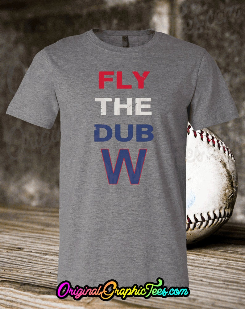 c1a9a83fd78 Chicago Cubs Fan FLY THE DUB W win World Series Tee Original