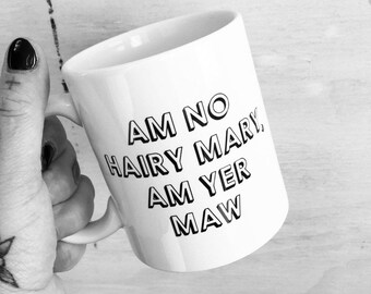 Am No Hairy Mary, Am yer Maw Mug