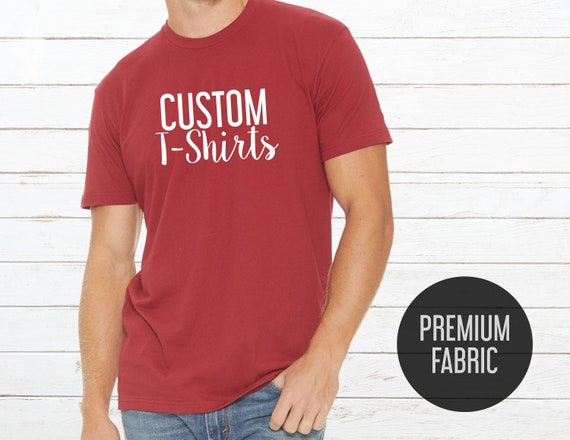 volume large newest selection classcic Custom t-shirts - Custom t-shirt men and women - Custom Premium t-shirt -  Print your text, graphic or logo - Next Level
