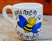 You are Bee-autiful Mug...