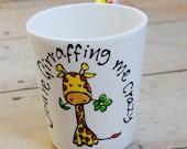 You're Giraffing me Crazy Mug