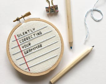 Silently Correcting Your Grammar Cross Stitch - Hoop Art - Gag Gift - Teacher Gift