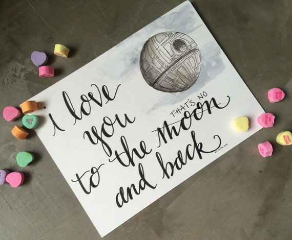 """StarWars Original Calligraphy & Watercolor Valentine """"Thats No Moon"""" Love You To The Moon and Back"""