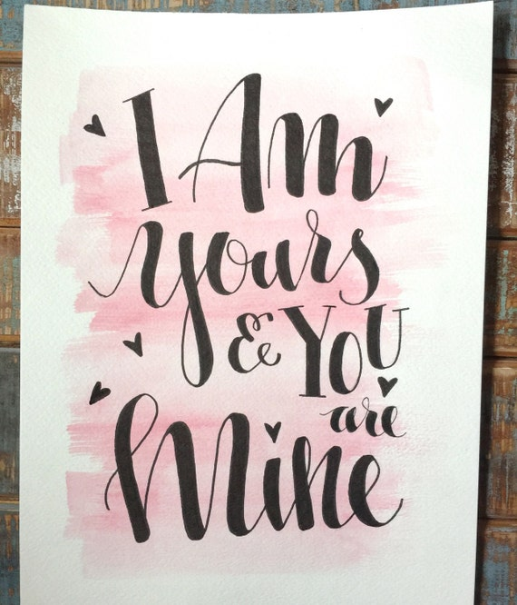 "Original Hand Lettered Calligraphy ""I Am Yours..."" Ink and Watercolor on Watercolor paper"