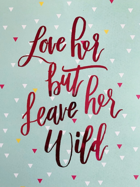 Love her but Leave her Wild - Foiled Art Print - Wall Decor