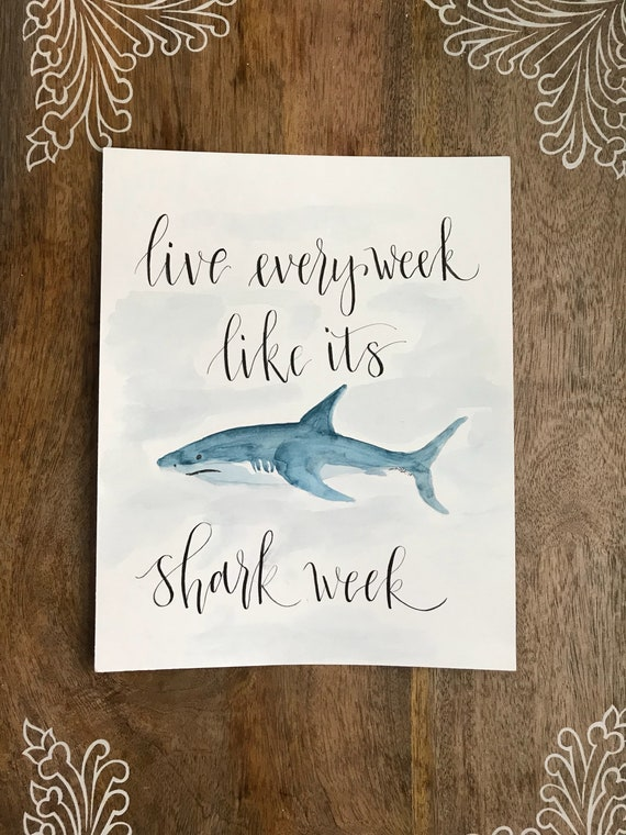 Live every week like it's shark week! Original Watercolor & Calligraphy Artwork