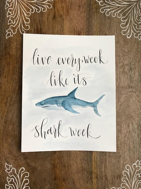 Live every week like it's shark week! Original Watercolor & Calligraphy Artwork