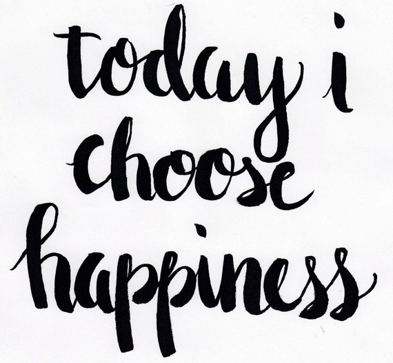 today i choose happiness, hand lettered calligraphy, digital download, art print