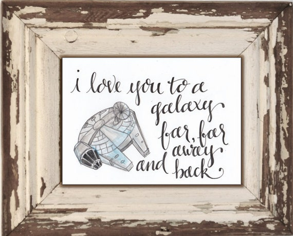 "StarWars Millennium Falcon Watercolor & Calligraphy ""I love you to a galaxy far, far away and back"" Original - Hand Painted"