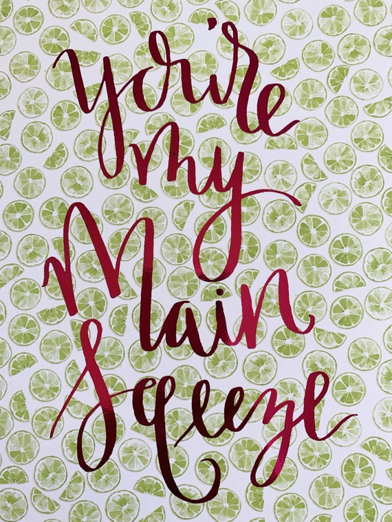 You're My Main Squeeze - Foiled Art Print - Handmade - Ready to Frame