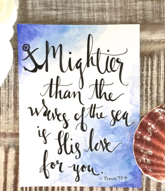 "Original Hand Lettered Calligraphy Art with Watercolor ""Mightier than the waves of the sea..."" Psalm 93:4"