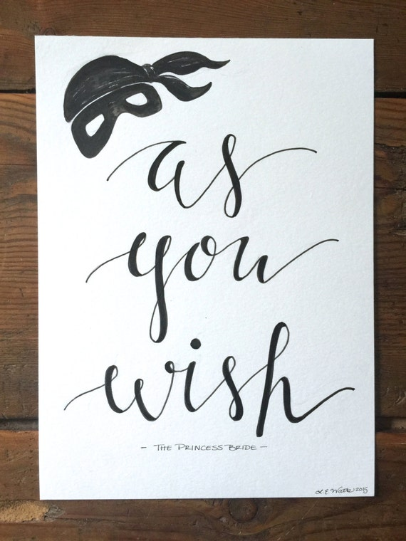 "Original Hand Lettered Calligraphy Wall Art ""as you wish"" Princess Bride quote"