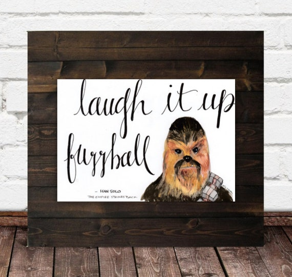 "StarWars Chewbacca Original Watercolor and Calligraphy Quote by Han Solo ""Laugh It Up Fuzzball"""