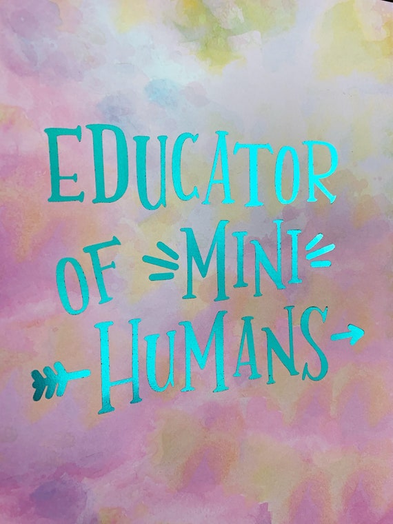 Educator of Mini Humans - Foiled Art Print - Wall Decor - Teacher Gift