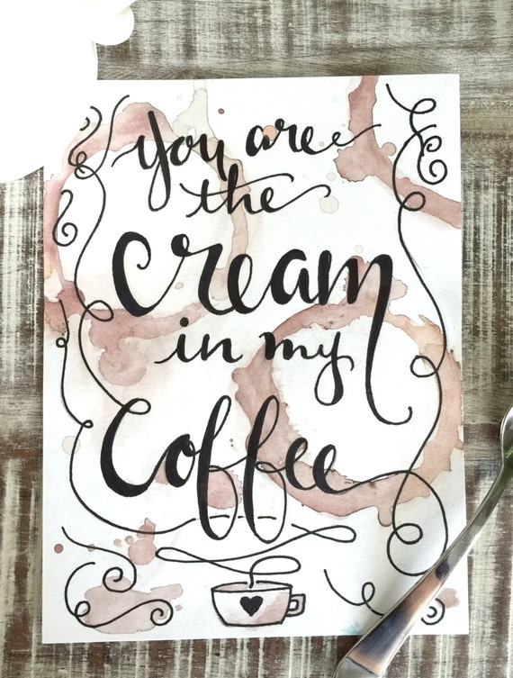 """Original Hand Lettered Calligraphy Art """"you are the cream in my coffee"""" quote"""