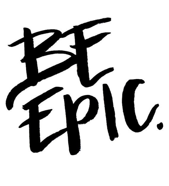Be Epic - Hand Lettering - Digital Download