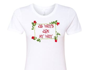 All Ways Are My Way womens fit tee | Queen Of Hearts shirt | Alice In Wonderland shirt | Disney shirt