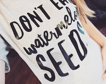 Dont eat watermelon seeds Tshirt