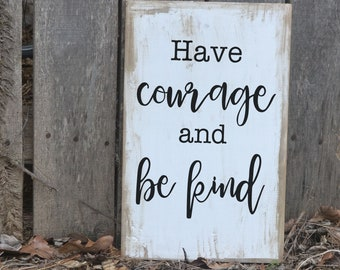 Have courage and be kind painted wood sign - farmhouse hand painted sign - Cinderella quote sign
