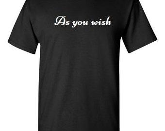 As You Wish -  T shirt